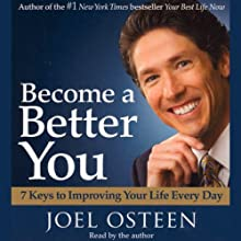 Become a Better You: 7 Keys to Improving Your Life Every Day (       ABRIDGED) by Joel Osteen Narrated by Joel Osteen