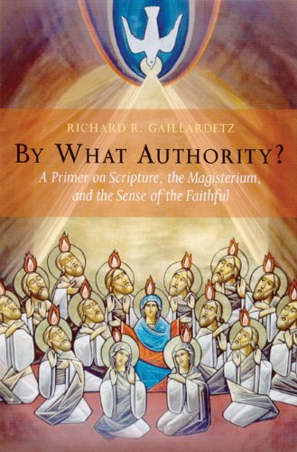 By What Authority?: Primer on Scripture, the Magisterium,...