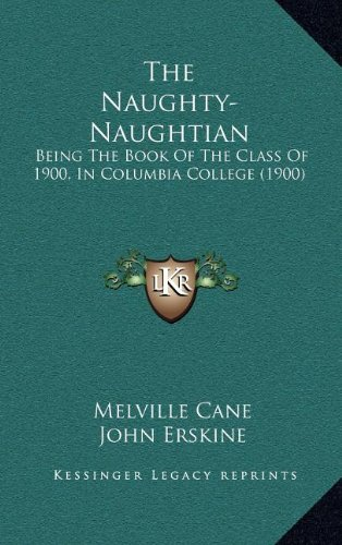 The Naughty-Naughtian: Being the Book of the Class of 1900, in Columbia College (1900)