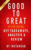 Key Takeaways, Analysis & Review of Good to Great: Why Some Companies Make the Leap...And Others Don't by Jim Collins