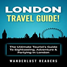 London Travel Guide: The Ultimate Tourist's Guide to Sightseeing, Adventure & Partying in London | Livre audio Auteur(s) :  Wanderlust Readers Narrateur(s) : Bo Morgan