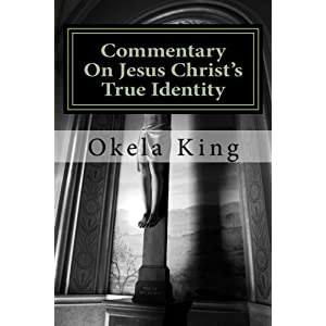 Commentary On Jesus Christ's True Identity: Is Jesus the Almighty God or the Son of God or both? (Volume 1)