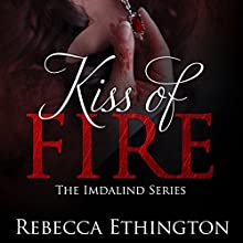 Kiss of Fire: Imdalind, Book 1 Audiobook by Rebecca Ethington Narrated by Eileen Stevens