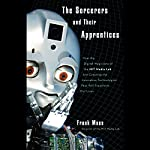 The Sorcerers and Their Apprentices: How the Digital Magicians of the MIT Media Lab Are Creating the Innovative Technologies That Will Transform Our Lives | Frank Moss