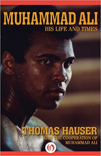 Muhammad Ali: His Life and Times (Thomas Hauser)