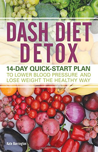 DASH Diet Detox: 14-day Quick-Start Plan to Lower Blood Pressure and Lose Weight the Healthy Way PDF