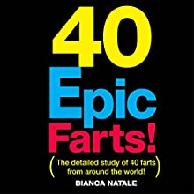 40 Epic Farts: Chronicles of an International Fartologist and His Global Findings (       UNABRIDGED) by Biannca Natale Narrated by Eric Burns