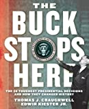 img - for The Buck Stops Here: The 28 Toughest Presidential Decisions and How They Changed History book / textbook / text book