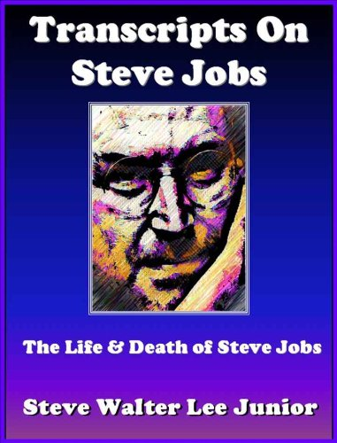 8 Interview Transcripts on the Life And Death of Steve Jobs: A Collection of Interiews/Conversations/Speeches on the Subject of Steve Jobs. Red Hot - The Best Seller on Steve Jobs (Steve Jobs Series)