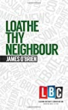 Loathe Thy Neighbour (Leading Britain's Conversation) (LBC Leading Britain's Conversation)