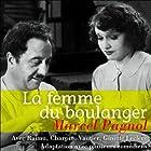 La femme du boulanger Performance Auteur(s) : Marcel Pagnol Narrateur(s) :  Raimu, Ginette Leclerc, Fernand Charpin, Robert Vattier