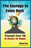 img - for The Courage to Come Back: Triumph Over TBI - A Story of Hope book / textbook / text book