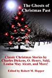 img - for The Ghosts of Christmas Past: Classic Christmas Stories by Charles Dickens, Louisa May Alcott, Saki, O. Henry, and more! book / textbook / text book