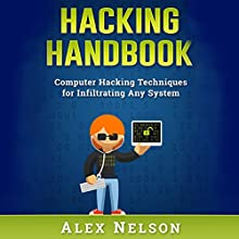 Hacking Handbook: Computer Hacking Techniques for Infiltrating Any System Audiobook by Alex Nelson Narrated by Corey Bain