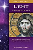 Lent Is Not Rocket Science: An Exploration of God, Creation, and the Cosmos