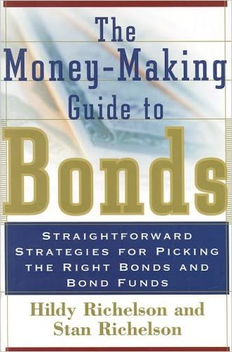 The Money Making Guide to Bonds: Straightforward Strategies for Picking the Right Bonds and Bond Funds written by Hildy Richelson