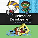 Animation Development: From Pitch to Production (       UNABRIDGED) by David B. Levy Narrated by Kevin T. Collins