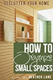 How to Organize Small Spaces: Decluttering Tips and Organization Ideas for Your Home (English Edition)