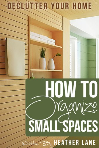 Free Kindle Book : How to Organize Small Spaces: Decluttering Tips and Organization Ideas for Your Home