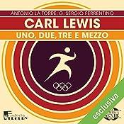 Carl Lewis: Uno, due, tre e mezzo (Olimpicamente) | Antonio La Torre, G. Sergio Ferrentino