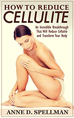 How to Reduce Cellulite: An Incredible Breakthrough That Will Reduce Cellulite and Transform Your Body