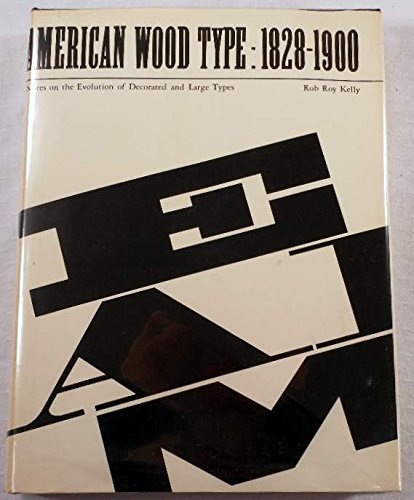 American Wood Type, 1828-1900: Notes on the Evolution of Decorated and Large Types, by Rob Roy Kelly