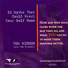 12 Myths That Could Wreck Your Golf Game Audiobook by Tom Wishon, Tom Grunder Narrated by John Grasse, Casey Dotson