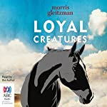 Loyal Creatures | Morris Gleitzman