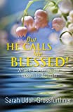 But He Calls Me Blessed!: When the Unbelievable Happens to Believers