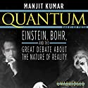 Quantum: Einstein, Bohr, and the Great Debate about the Nature of Reality Audiobook by Manjit Kumar Narrated by Ray Porter