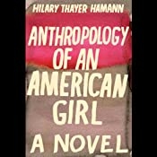 Anthropology of an American Girl: A Novel | [Hilary Thayer Hamann]