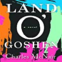 Land O'Goshen Audiobook by Charles McNair Narrated by Brian Hatch