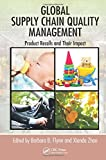 img - for Global Supply Chain Quality Management: Product Recalls and Their Impact (Supply Chain Integration Modeling, Optimization and Application) book / textbook / text book