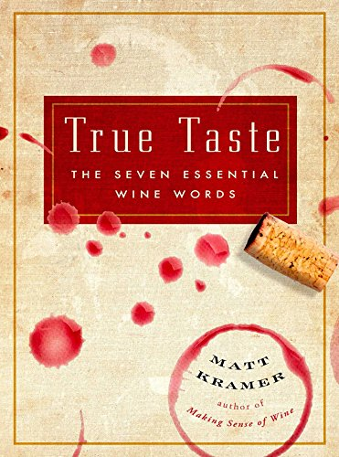 True Taste: The Seven Essential Wine Words by Matt Kramer