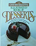 The Good Housekeeping Illustrated Book of Desserts. indescribably delicious desserts made with easy precise step-by-step photographs