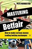 img - for Mastering Betfair: How to Make Serious Money Trading Betting Exchanges by Nordsted, Pete (2009) Paperback book / textbook / text book