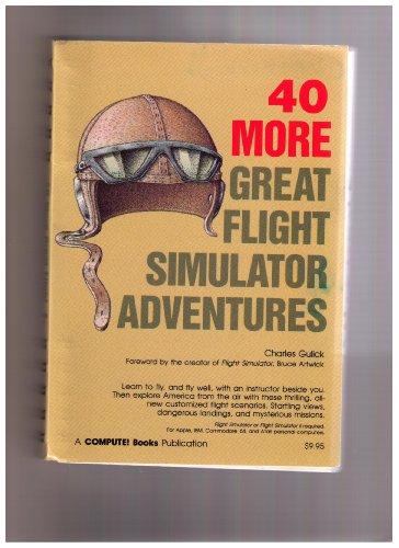 40 More Great Flight Simulator Adventures