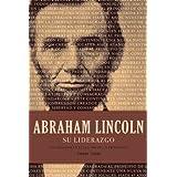 Abraham Lincoln su liderazgo: Las lecciones y el legado de un presidente