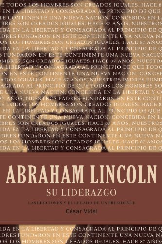 Abraham Lincoln su liderazgo: Las lecciones y el legado de un presidente (Spanish Edition), by César Vidal