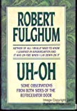 Uh-Oh: Some Observations from Both Sides of the Refrigerator Door (0679401032) by Robert Fulghum