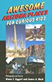 img - for Awesome Arizona Places For Curious Kids by Liggett, Diane T., MacK, James A. (2005) Paperback book / textbook / text book