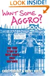 Want Some Aggro?: The True Story of W...