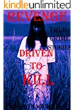 REVENGE; DRIVEN TO KILL. True Crime Stories.: True Crimes Series.  Revenge Killers, Jealous Killers, Lust Killers, Serial Killers. (Driven To Kill; True ... Series. True Crime Collection Book 2)