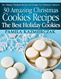 30 Amazing Christmas Cookies Recipes - The Best Holiday Cookies (The Ultimate Christmas Recipes and Recipes For Christmas Collection)