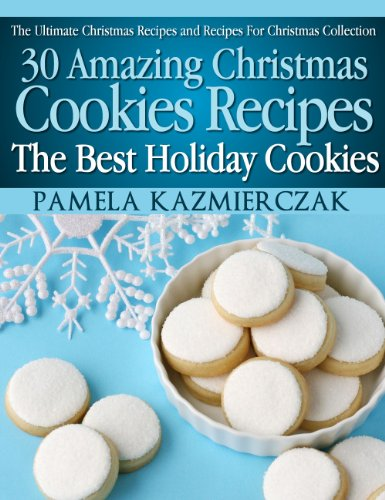 Free Kindle Book : 30 Amazing Christmas Cookies Recipes - The Best Holiday Cookies (The Ultimate Christmas Recipes and Recipes For Christmas Collection)