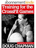 TRAINING FOR THE CROSSFIT GAMES: A Year of Programming used to train Julie Foucher, The 2nd Fittest Woman on Earth, CrossFit Games 2012 (English Edition)