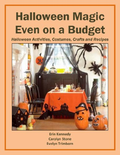 Halloween Magic Even on a Budget: Halloween Activities, Costumes, Crafts and Recipes (Holiday Entertaining)