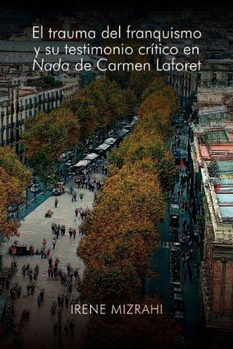 El Trauma del Franquismo y Su Testimonio Critico En NADA de Carmen Laforet (Juan de La Cuesta - Hispanic Monographs)
