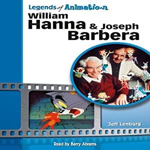William Hanna and Joseph Barbera: The Sultans of Saturday Morning (Legends of Animation) Audiobook