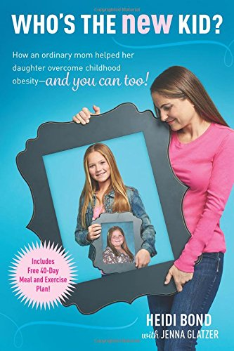 Who's the New Kid?: How an Ordinary Mom Helped Her Daughter Overcome Childhood Obesity - and You Can Too!